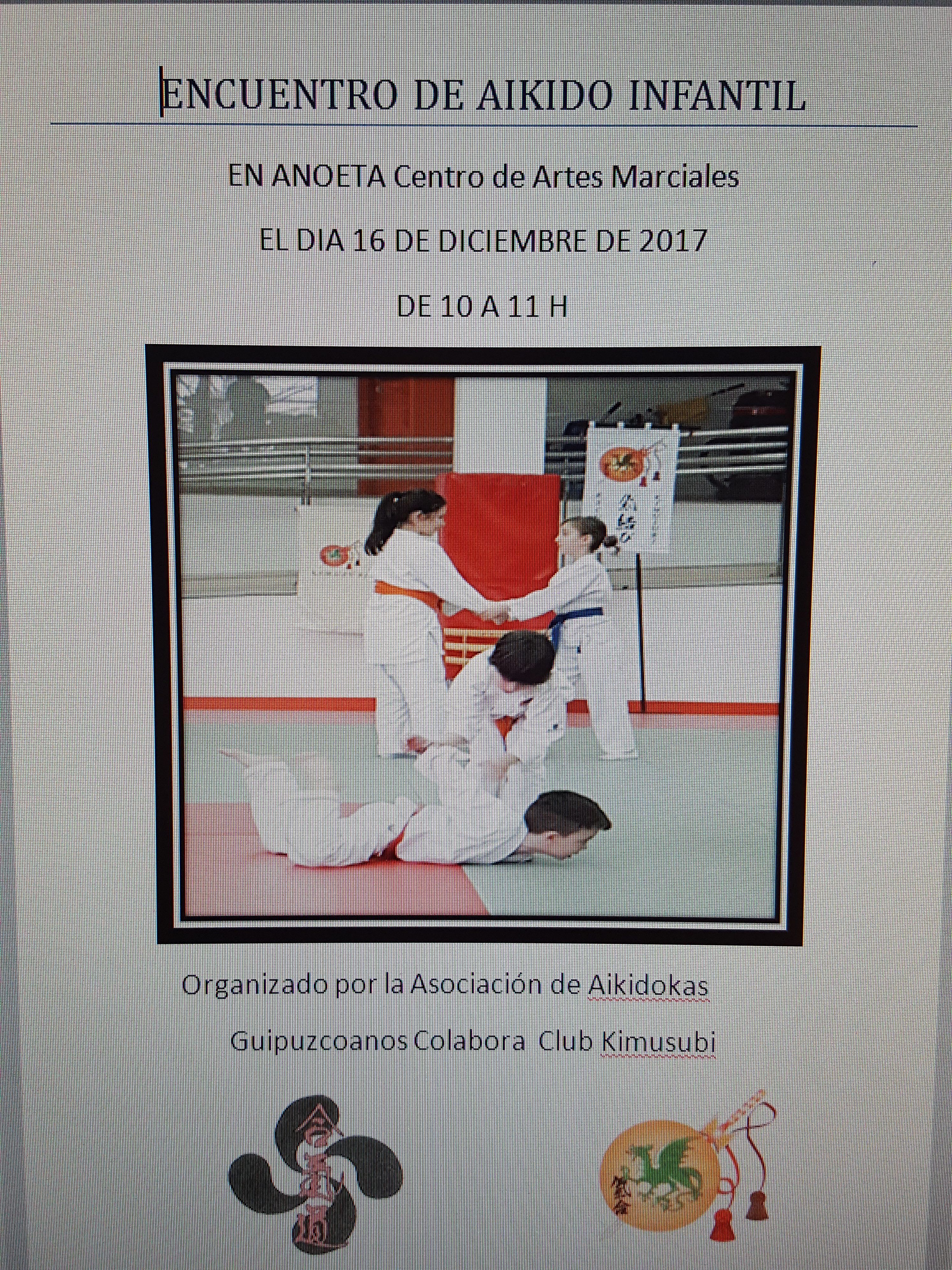 El dia 16 de Diciembre va a tener lugar el encuentro de Aikido Infantil que como años anteriores se a hecho gracias a la Organizacion de la Asociacion de Aikidokas Guipuzcoanos y al Club KImusubi .Donde participan todos los alumnos asociados a este Arte Marcial
